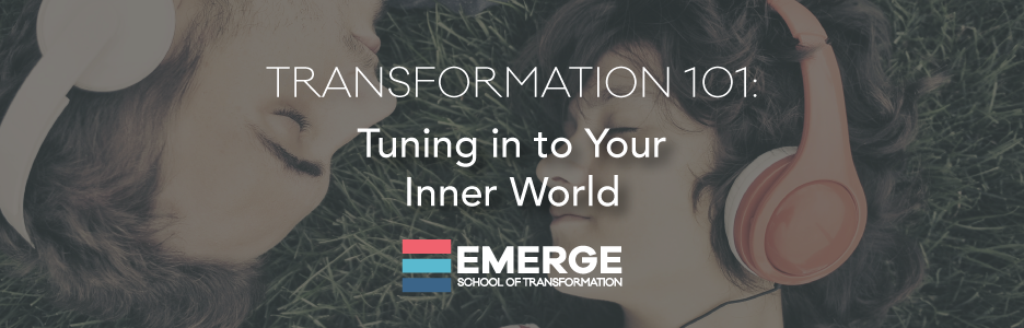 Transformation 101 – Part 2: Tuning in to Your Inner World