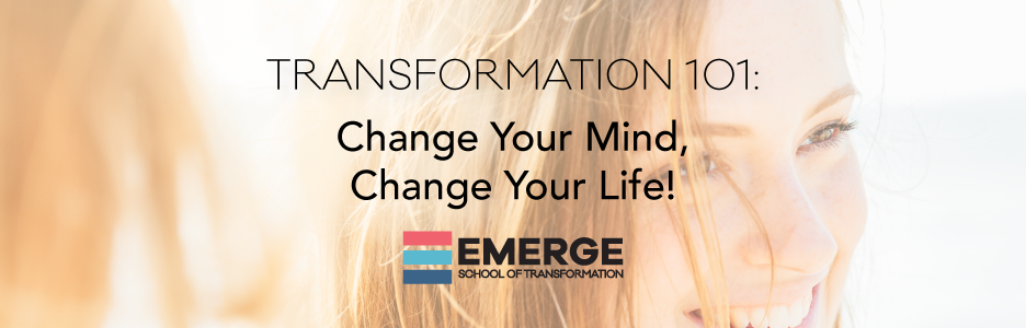 Transformation 101 – Part 3: Change Your Mind, Change Your Life