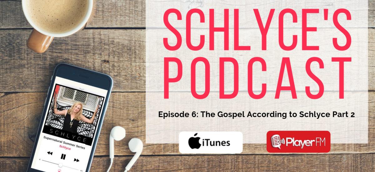 Episode 6: The Gospel According to Schlyce (Part 2)