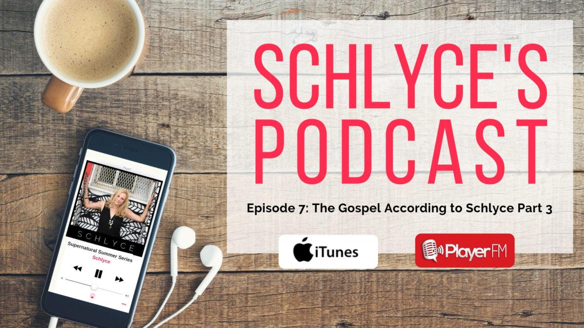 Episode 7: The Gospel According to Schlyce (Part 3)