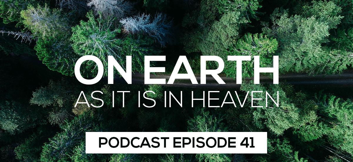 Episode 41: On Earth As It Is In Heaven