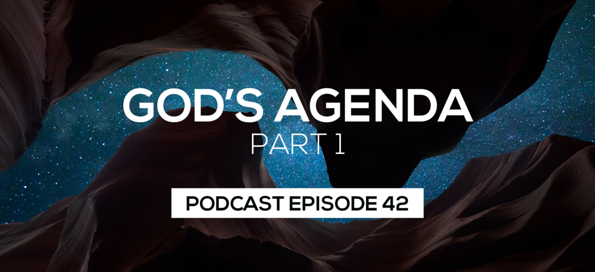 Episode 42: God's Agenda Part 1