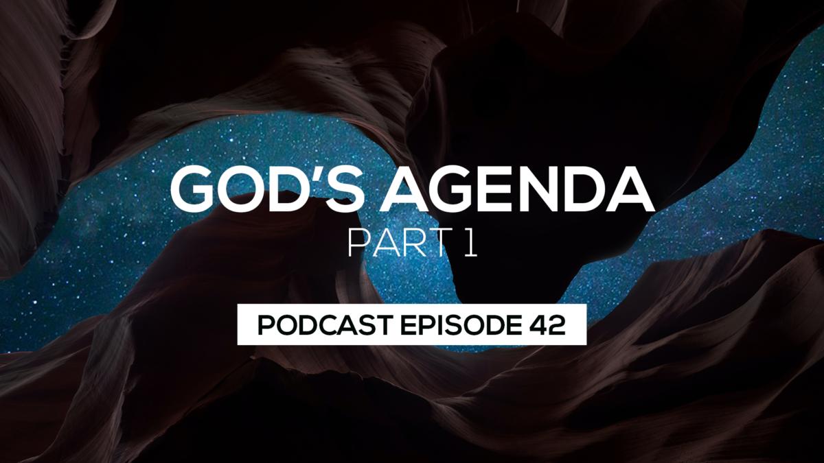 Episode 42: God's Agenda Part 1