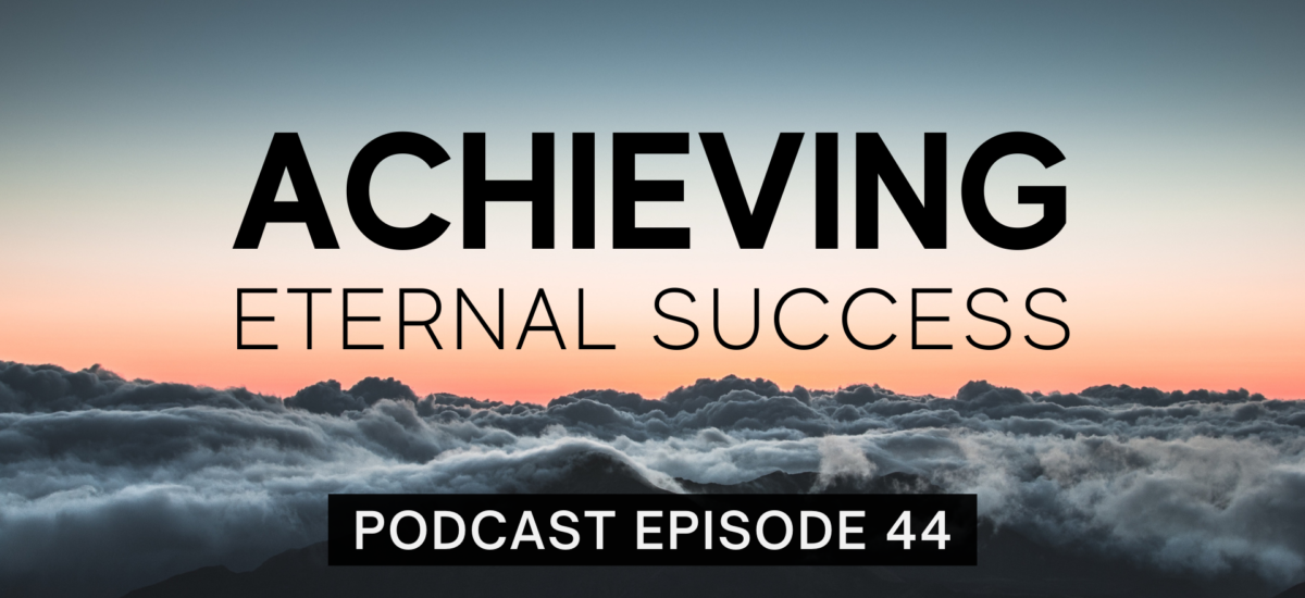 Episode 44: Achieving Eternal Success