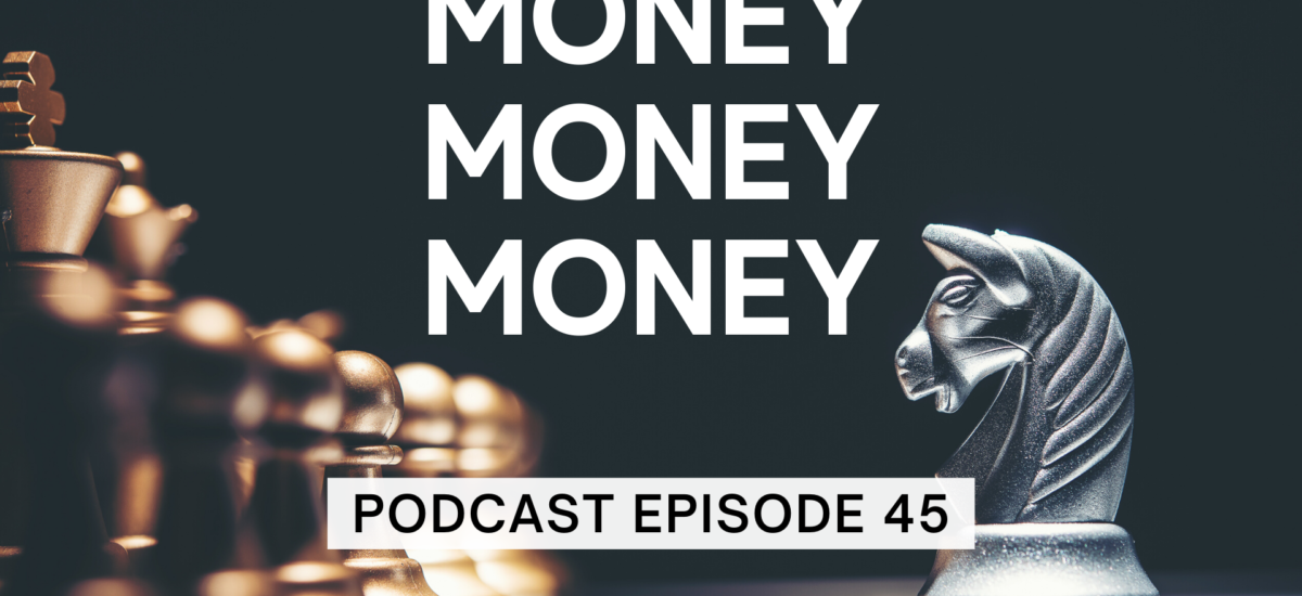 Episode 45: Money, Money, Money