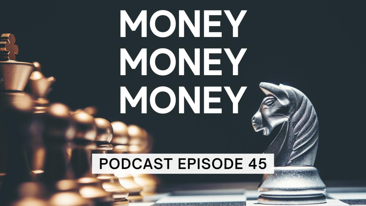 Episode 45: Money, Money, Money