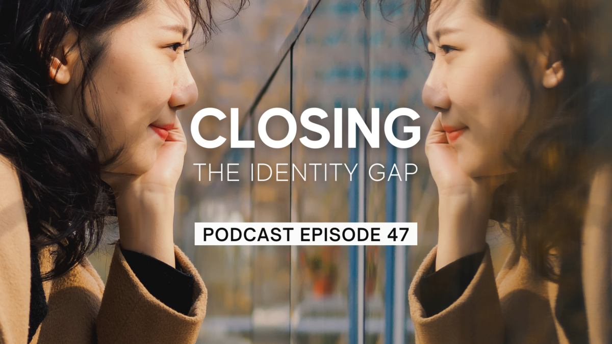 Episode 47: Closing the Identity Gap