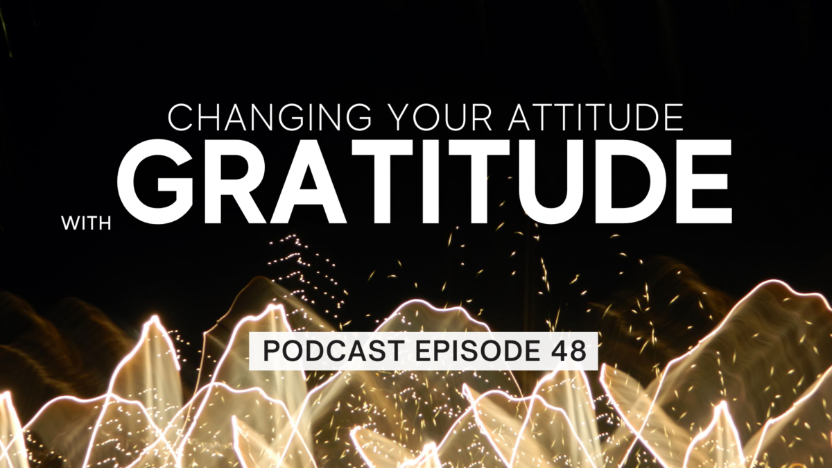 Episode 48: Shifting Your Attitude with Gratitude