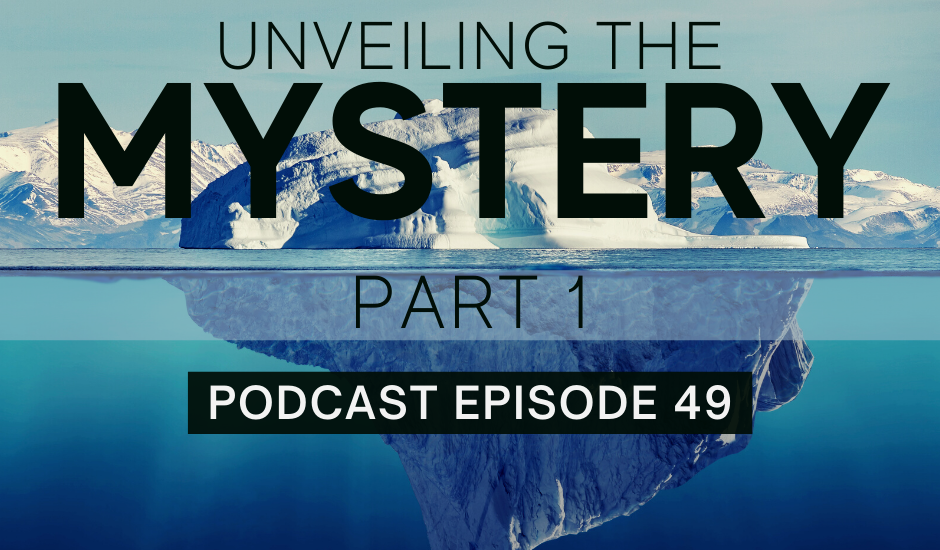 Episode 49: Unveiling the Mystery, part 1