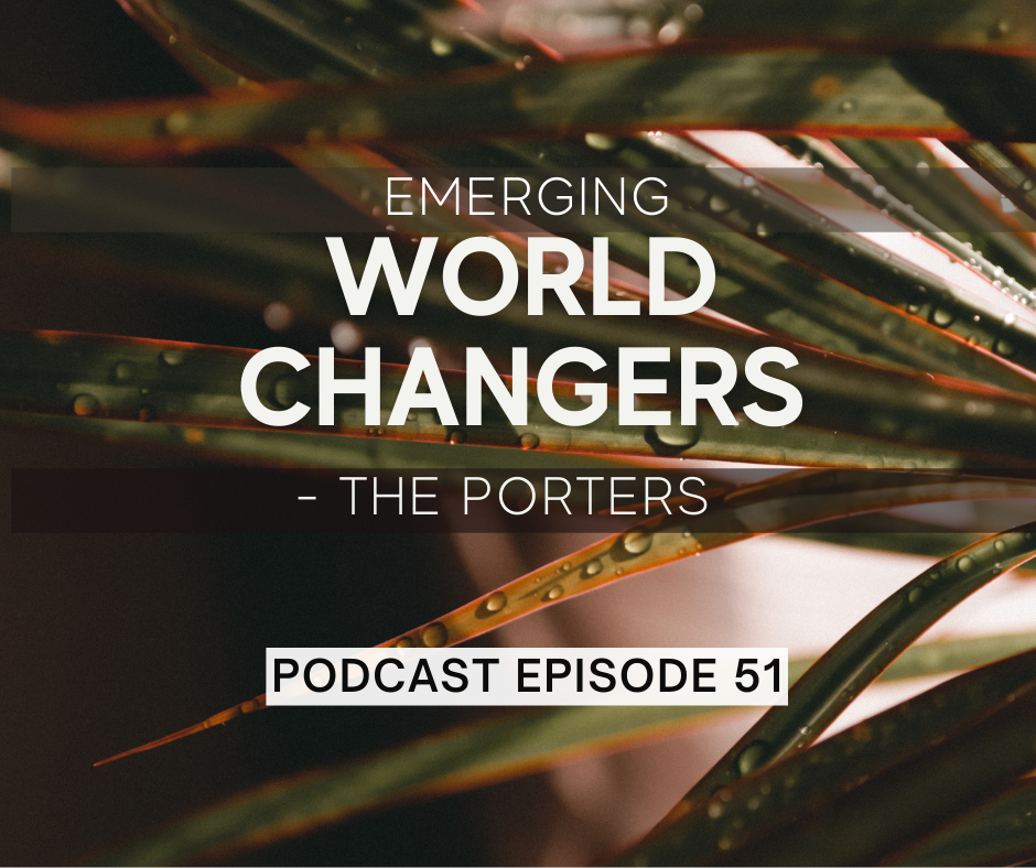 Episode 51: Emerging World Changers – The Porters
