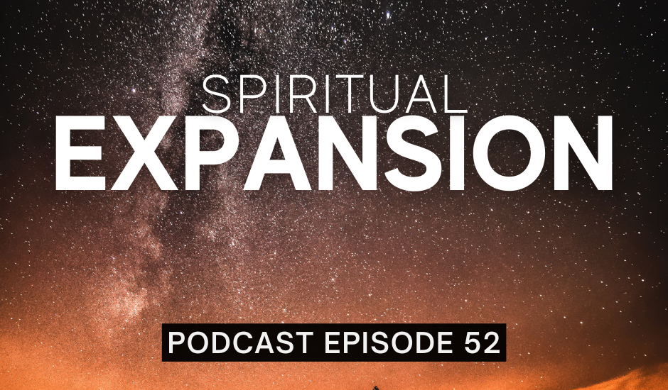 Episode 52: Spiritual Expansion