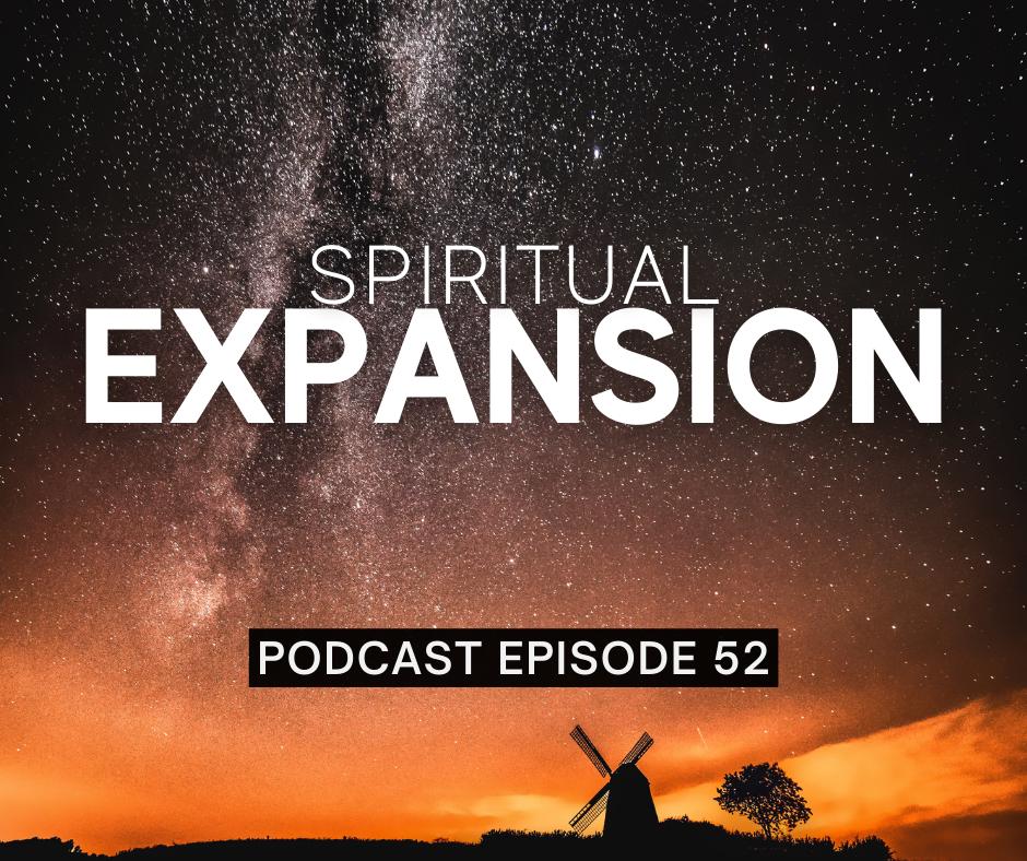 Episode 52: Spiritual Expansion