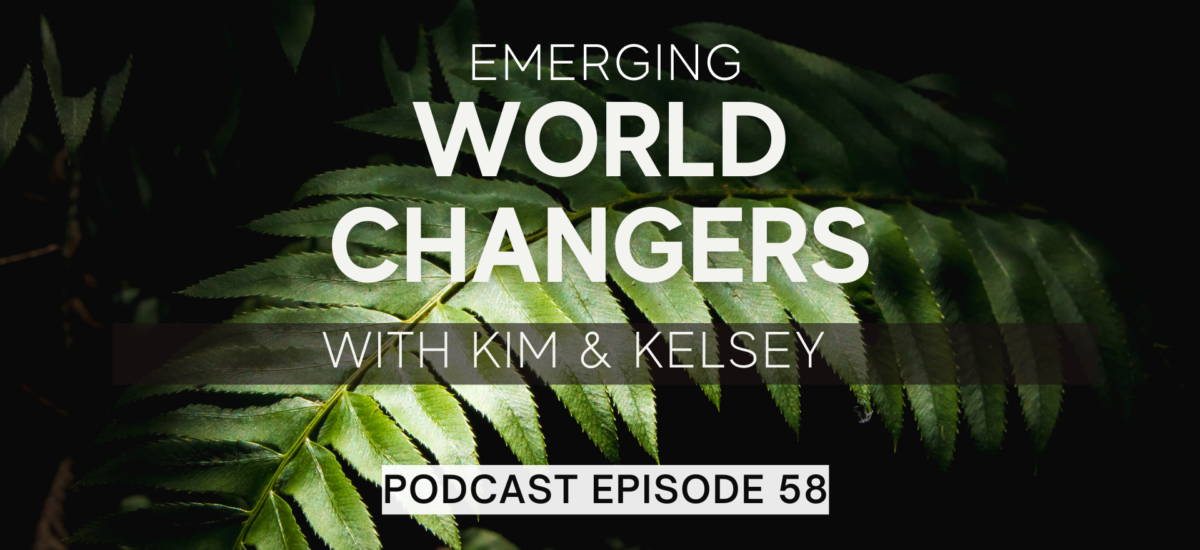 Episode 58: Emerging World Changers