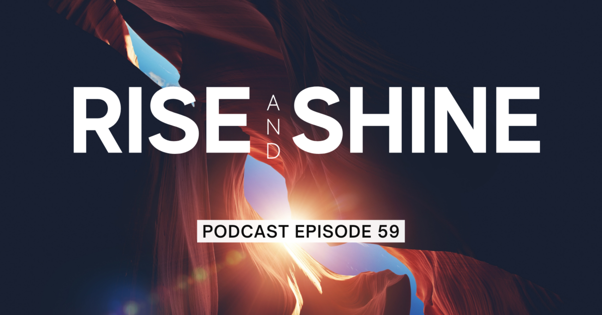 Episode 59: Rise and Shine