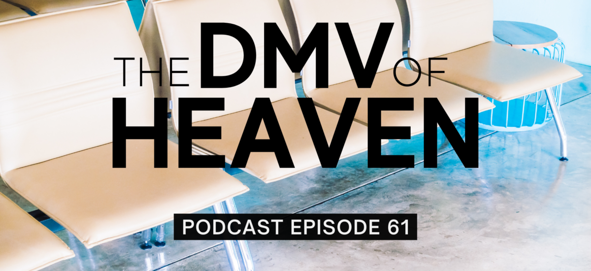 Episode 61: The DMV of Heaven