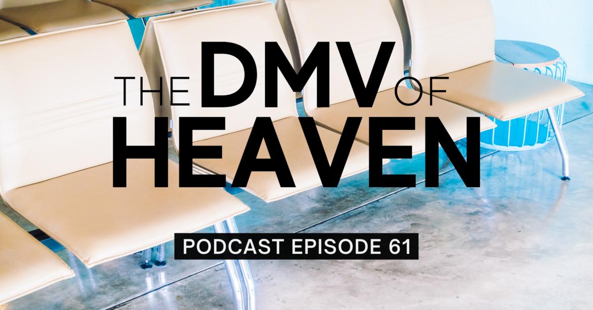 Episode 61: The DMV of Heaven