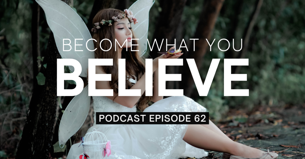 Episode 62: Become What You Believe