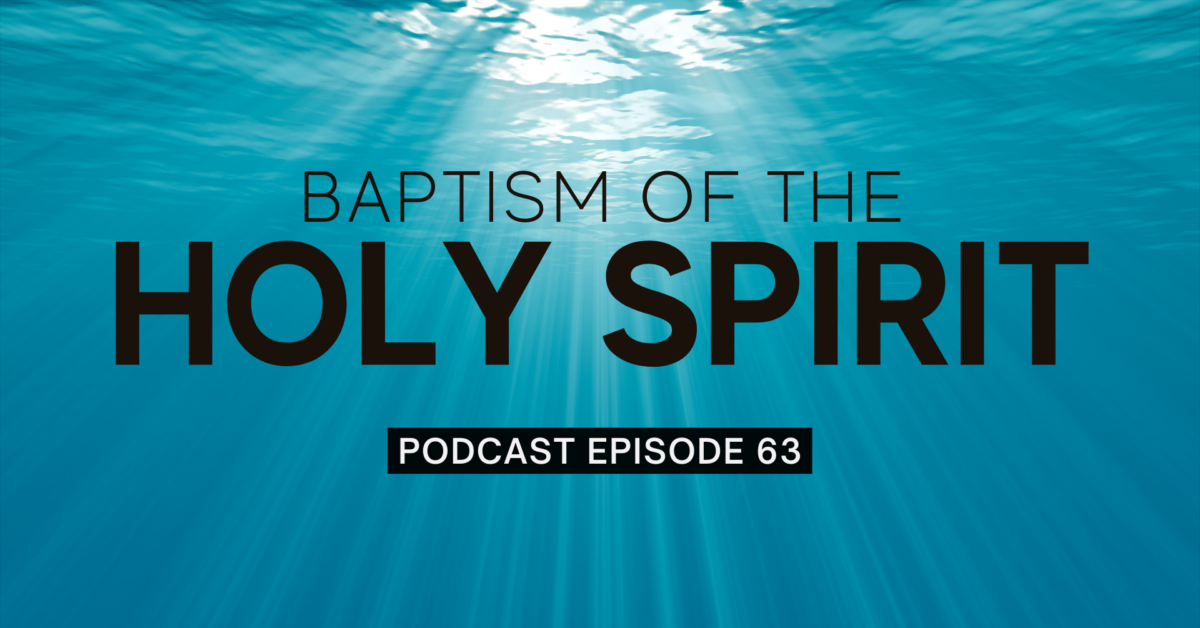 Episode 63: Baptism of the Holy Spirit