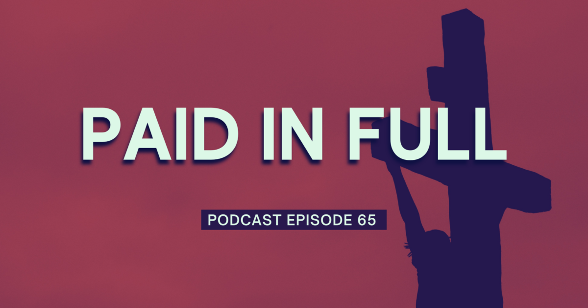 Episode 65: Paid In Full