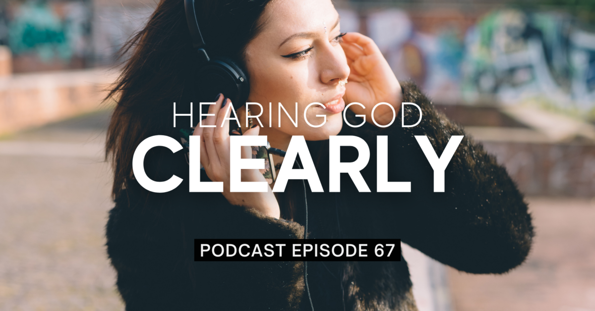 Episode 67: Hearing God Clearly