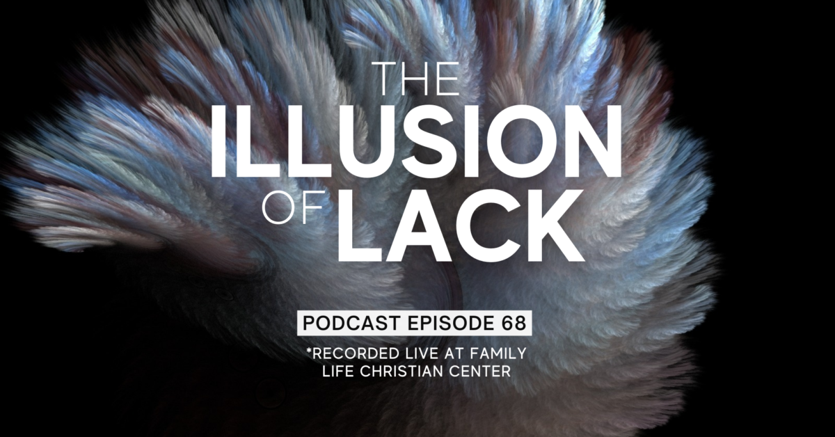 Episode 68: The Illusion of Lack