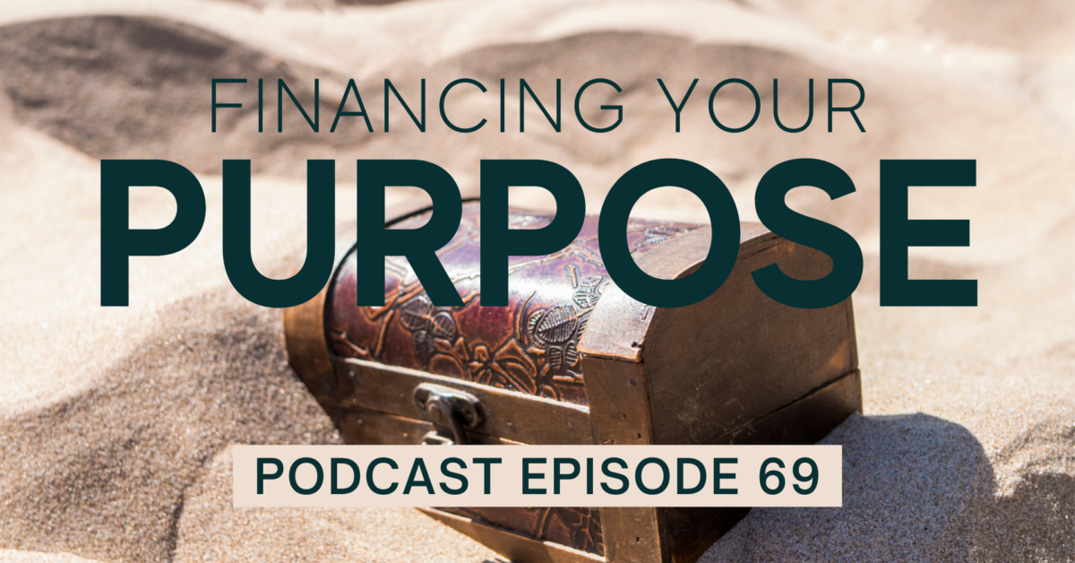 Episode 69: Financing Your Purpose
