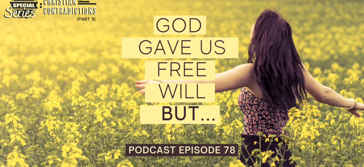 Episode 78: Christian Contradictions – God gave us free will, BUT…