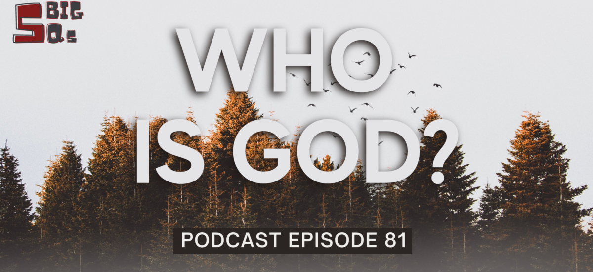 Episode 81: The 5 Big Qs – Who is God?