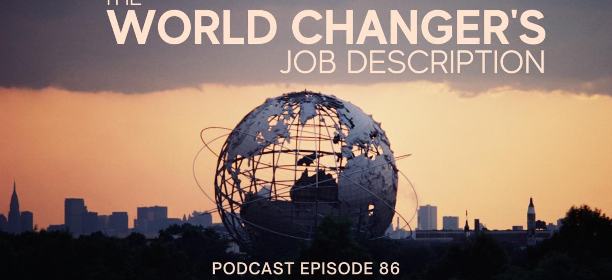 Episode 86: The World Changer's Job Description