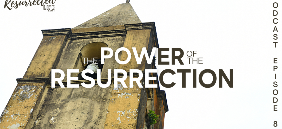 Episode 87: Living a Resurrected Life – The Power of the Resurrection