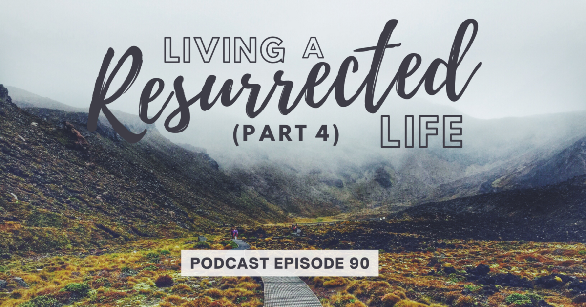 Episode 90: Living a Resurrected Life – Identity and Mind Renewal