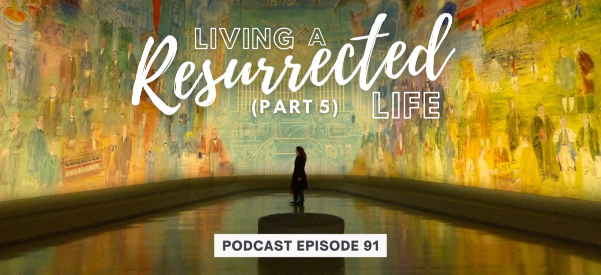 Episode 91: Living a Resurrected Life – Abiding