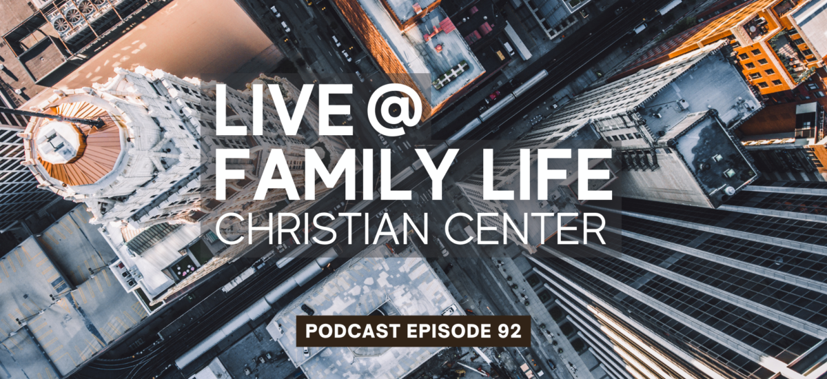 Episode 92: Live at Family Life Christian Center